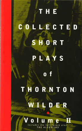 Collected Short Plays of Thornton Wilder, Vol. 2